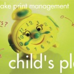 We make print management child's play