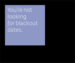 You're Not Looking For Blackout Dates